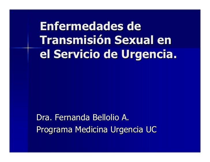 Enfermedades deTransmisión Sexual enel Servicio de Urgencia.Dra. Fernanda Bellolio A.Programa Medicina Urgencia UC