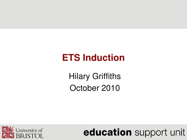 ETS Induction<br />Hilary Griffiths<br />October 2010<br />