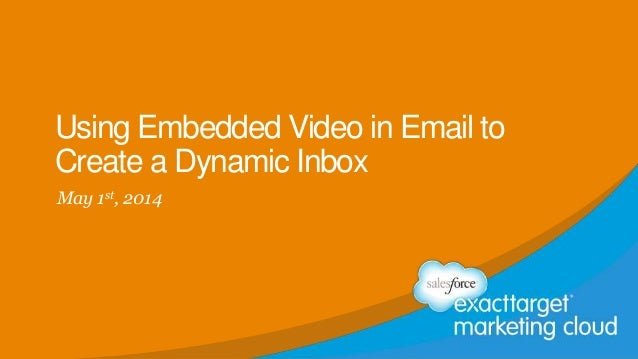 Using Embedded Video in Email to Create a Dynamic Inbox May 1st, 2014