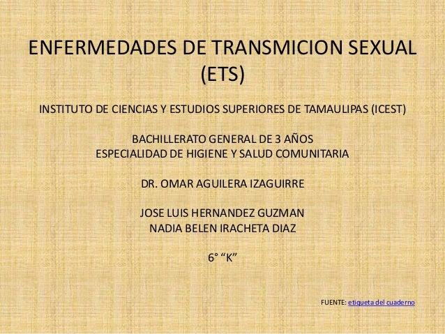 ENFERMEDADES DE TRANSMICION SEXUAL (ETS) INSTITUTO DE CIENCIAS Y ESTUDIOS SUPERIORES DE TAMAULIPAS (ICEST) BACHILLERATO GE...