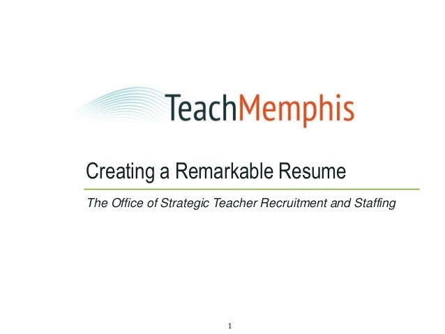 Creating a Remarkable ResumeThe Office of Strategic Teacher Recruitment and Staffing                         1