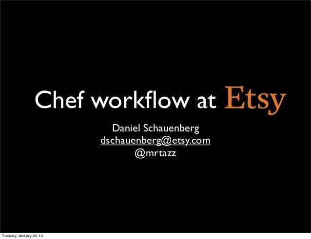Chef workflow at                            Daniel Schauenberg                          dschauenberg@etsy.com              ...