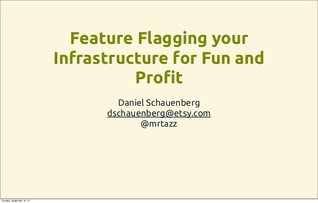 Feature Flagging your Infrastructure for Fun and Pro!t Daniel Schauenberg dschauenberg@etsy.com @mrtazz Tuesday, September...