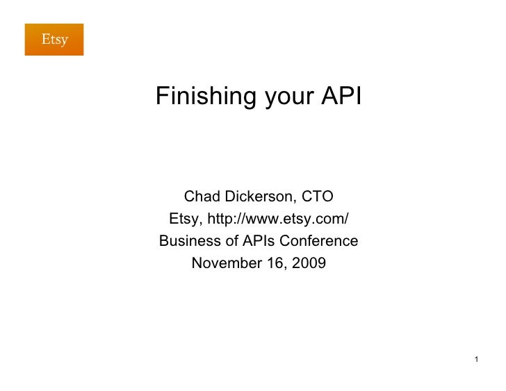 Finishing your API      Chad Dickerson, CTO  Etsy, http://www.etsy.com/ Business of APIs Conference     November 16, 2009 ...
