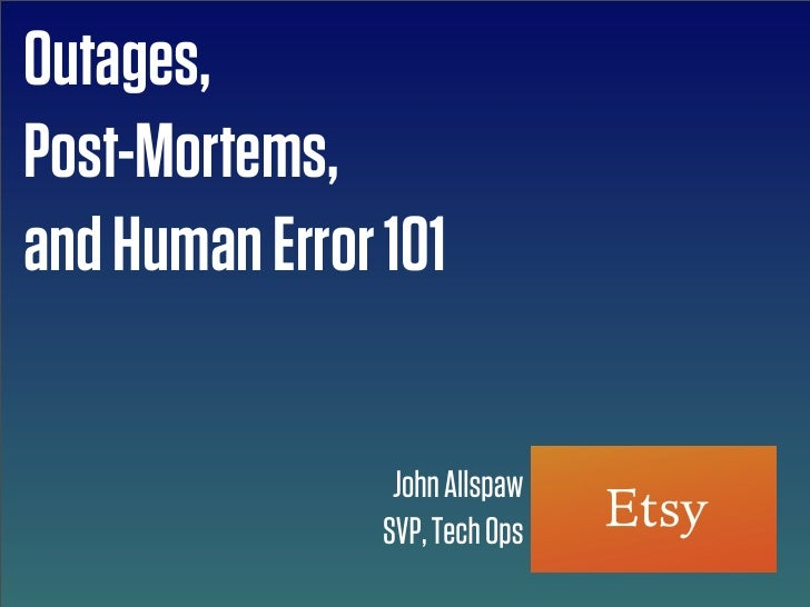 Outages, PostMortems, and Human Error