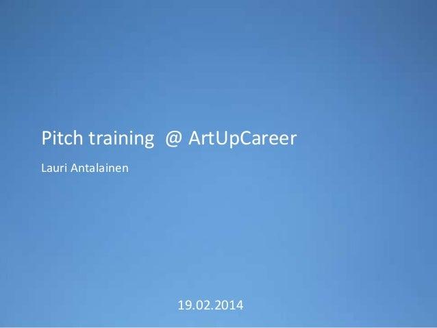 Pitch training @ ArtUpCareer Lauri Antalainen  19.02.2014