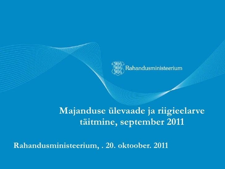 Majanduse ülevaade ja riigieelarve täitmine, september 2011 Rahandusministeerium, . 20. oktoober. 2011