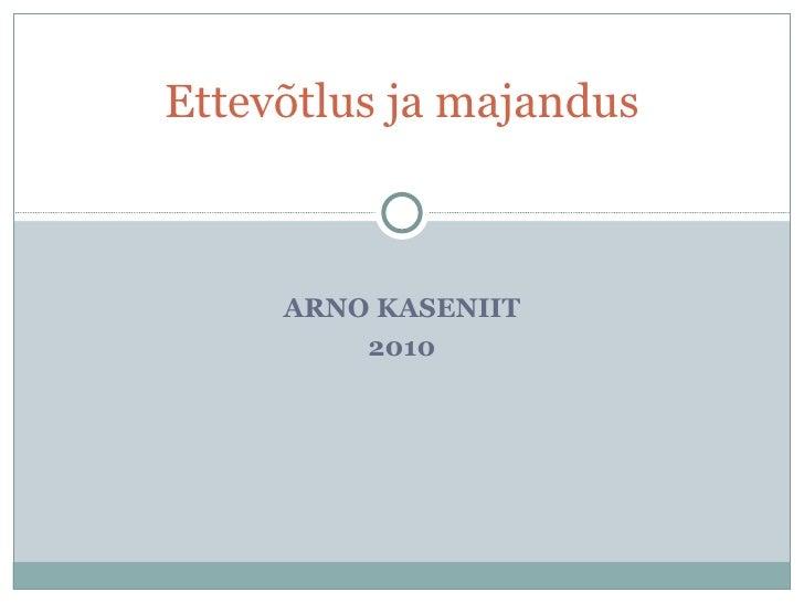 ARNO KASENIIT 2010 Ettevõtlus ja majandus