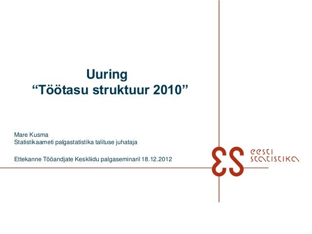 """Uuring      """"Töötasu struktuur 2010""""Mare KusmaStatistikaameti palgastatistika talituse juhatajaEttekanne Tööandjate Keskli..."""