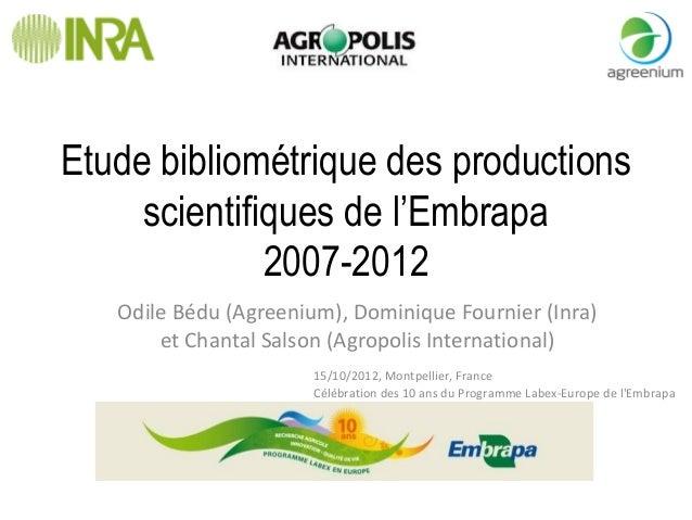 Etude bibliométrique des productions scientifiques de l'Embrapa 2007-2012 Odile Bédu (Agreenium), Dominique Fournier (Inra...