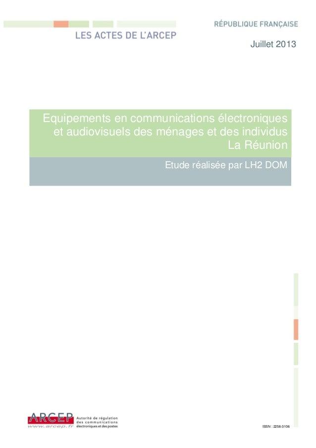 Equipements en communications électroniques et audiovisuels des ménages et des individus La Réunion - Juillet 2013 - DéGéOM & ARCEP
