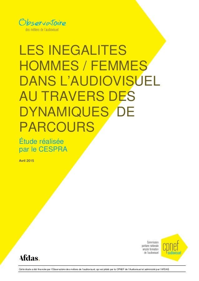 LES INEGALITES HOMMES / FEMMES DANS L'AUDIOVISUEL AU TRAVERS DES DYNAMIQUES DE PARCOURS Étude réalisée par le CESPRA Avril...