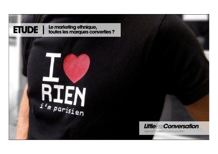 Le marketing ethnique,ETUDE   toutes les marques converties ?                                          LittlelessConversat...