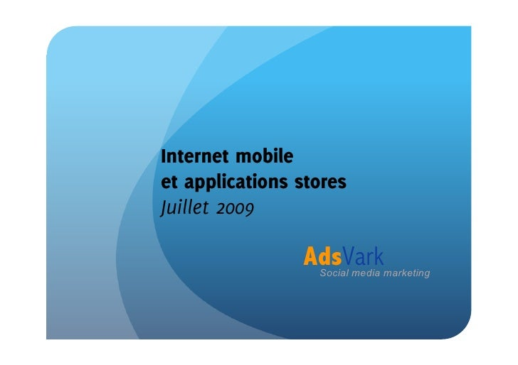 Internet mobile et applications stores Juillet 2009                  AdsVark                   Social media marketing