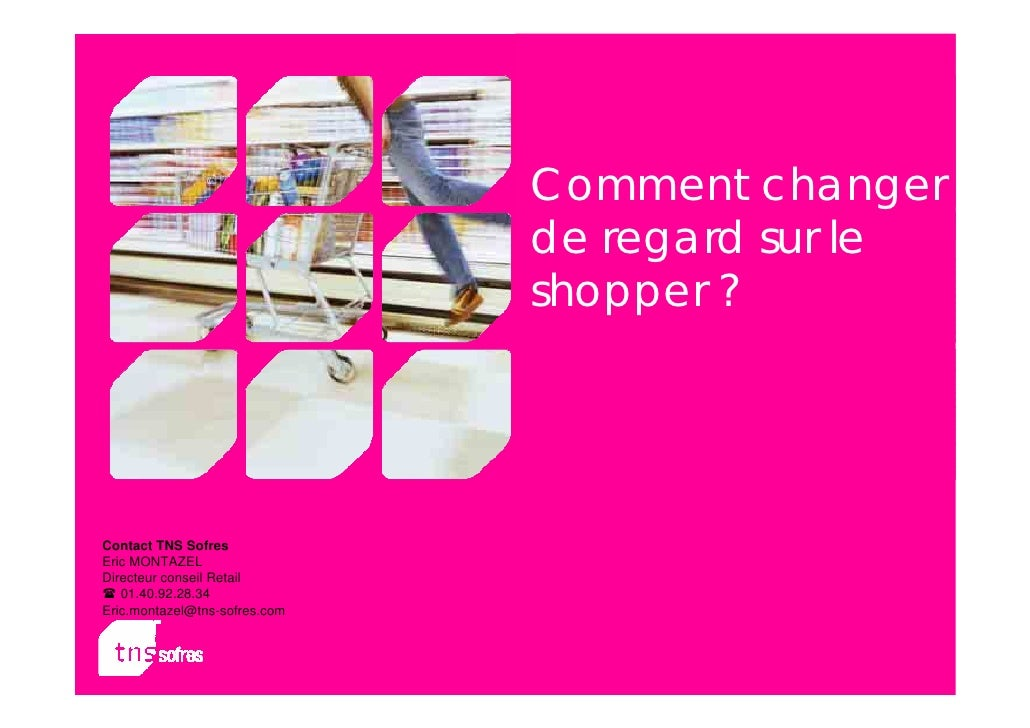 Comment changer                                de regard sur le                                shopper ?     Contact TNS S...
