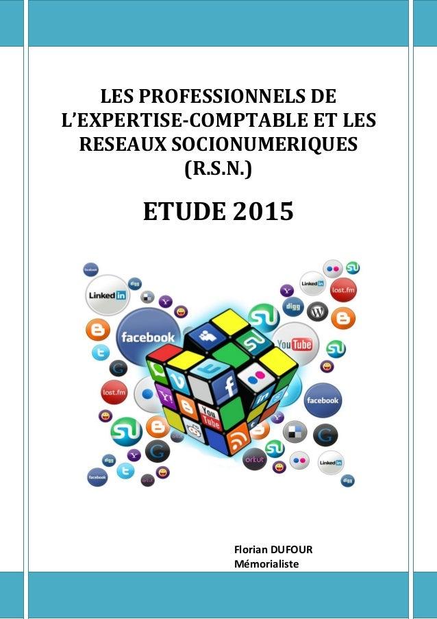 LES PROFESSIONNELS DE L'EXPERTISE-COMPTABLE ET LES RESEAUX SOCIONUMERIQUES (R.S.N.) ETUDE 2015 Florian DUFOUR Mémorialiste