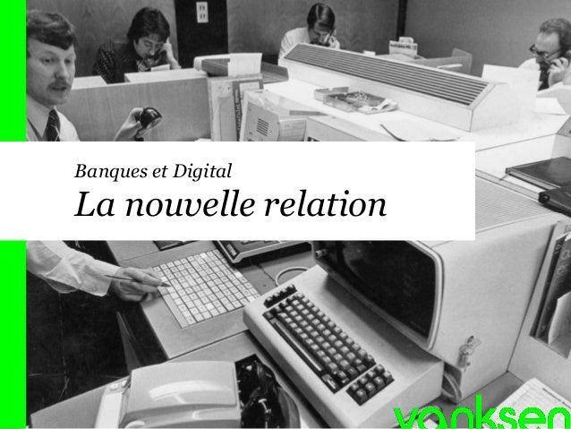 Banques et Digital  La nouvelle relation