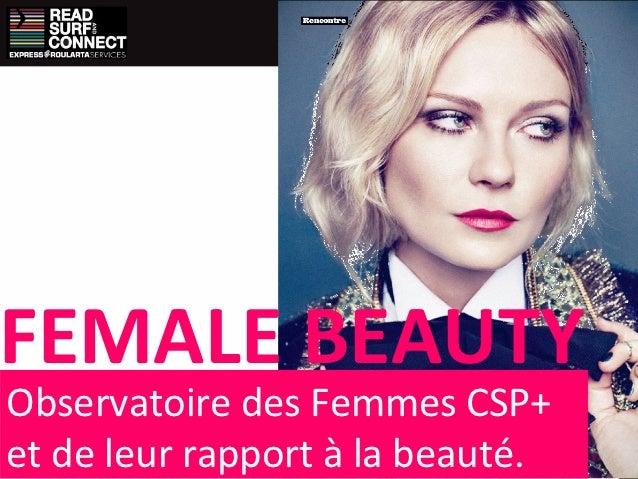 FEMALE BEAUTYObservatoire des Femmes CSP+et de leur rapport à la beauté.