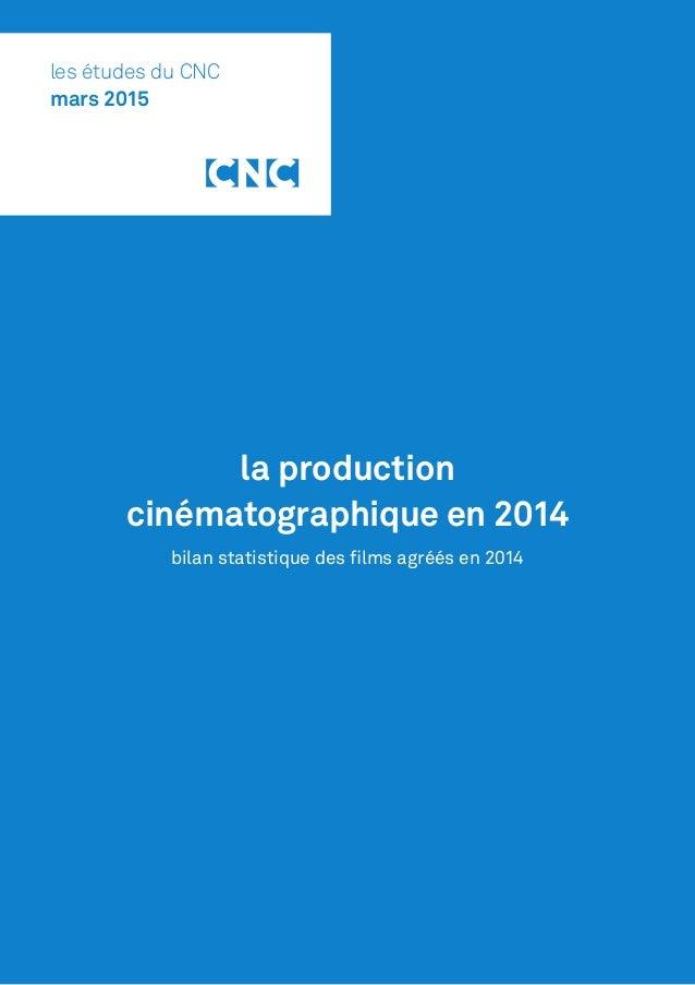 la production cinématographique en 2014 bilan statistique des films agréés en 2014 les études du CNC mars 2015