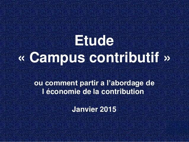 Etude « Campus contributif » ou comment partir a l'abordage de l économie de la contribution Janvier 2015