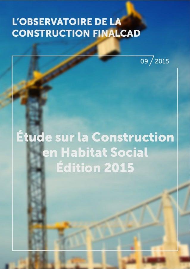 09 2015 Étude sur la Construction en Habitat Social Édition 2015 L'OBSERVATOIRE DE LA CONSTRUCTION FINALCAD