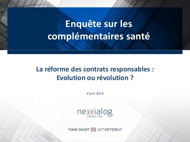 - Page 1 La réforme des contrats responsables : Evolution ou révolution ? 4 juin 2014 Enquête sur les complémentaires santé