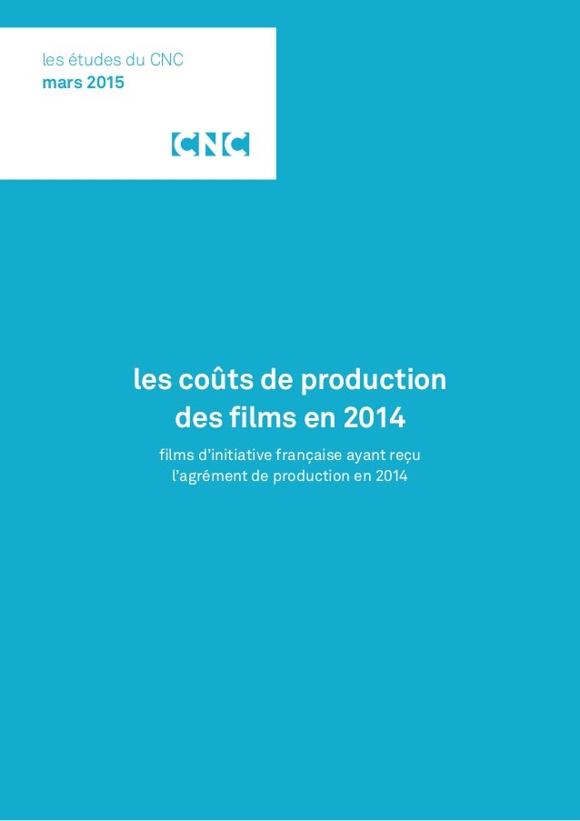 les coûts de production des films en 2014 films d'initiative française ayant reçu l'agrément de production en 2014 les étu...