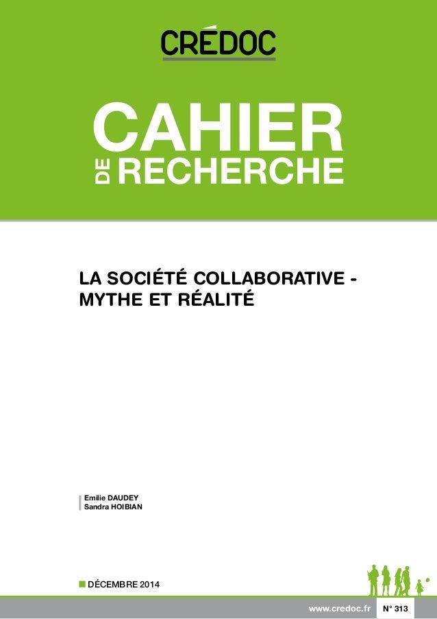 www.credoc.fr N° 313 DÉCEMBRE 2014 LA SOCIÉTÉ COLLABORATIVE - MYTHE ET RÉALITÉ Emilie DAUDEY Sandra HOIBIAN