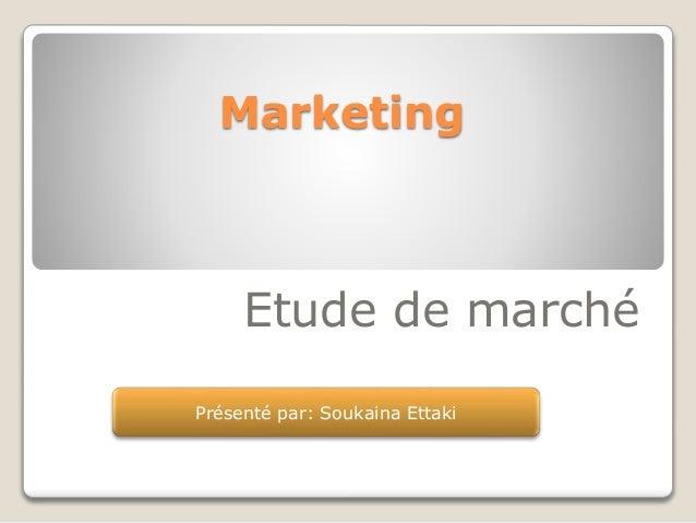 Etude de marché Marketing Présenté par: Soukaina Ettaki