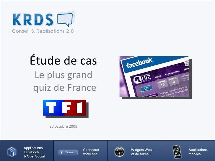 Étude de cas  Le plus grand  quiz de France 30 octobre 2009