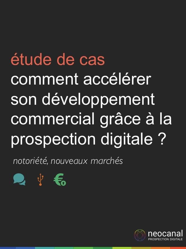 étude de cas comment accélérer son développement commercial grâce à la prospection digitale ? notoriété, nouveaux marchés