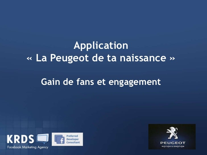 Application« La Peugeot de ta naissance »      Dispositif Facebook AlloCiné                Appel d'offre  Gain de fans et ...