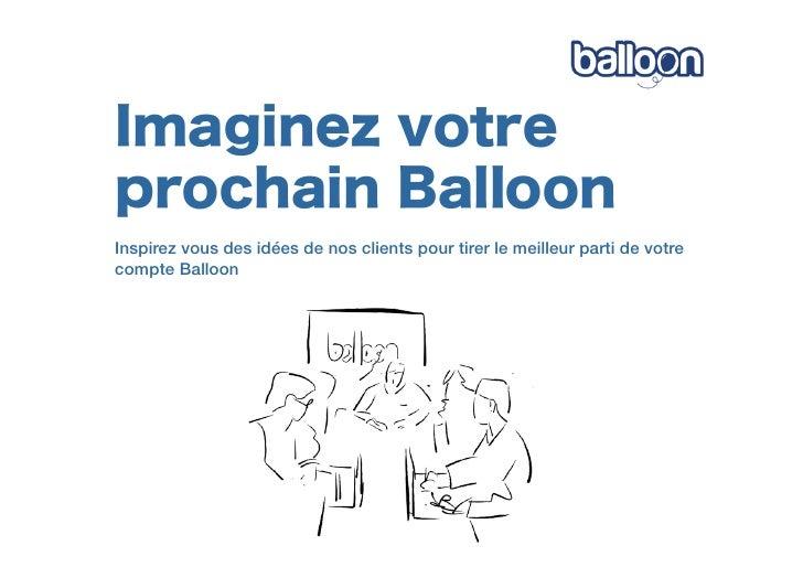 Imaginez votreprochain BalloonInspirez vous des idées de nos clients pour tirer le meilleur parti de votrecompte Balloon
