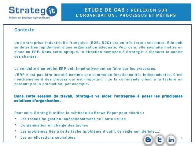 1 Contexte Une entreprise industrielle française (B2B, B2C) est en très forte croissance. Elle doit se doter très rapideme...