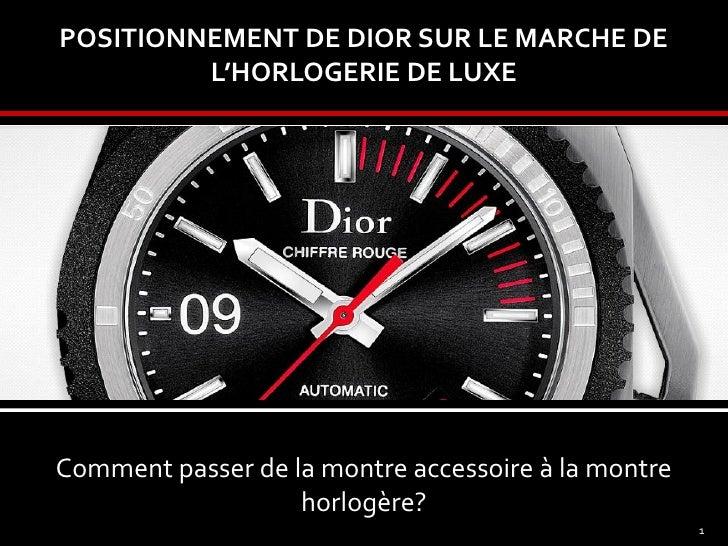 POSITIONNEMENT DE DIOR SUR LE MARCHE DE          L'HORLOGERIE DE LUXE     Comment passer de la montre accessoire à la mont...