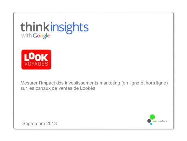 Mesurer l'impact des investissements marketing (en ligne et hors ligne) sur les canaux de ventes de Lookéa Septembre 2013 ...