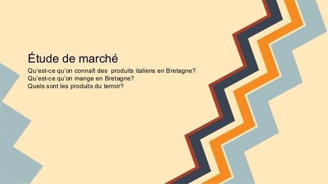 Étude de marché Qu'est-ce qu'on connaît des produits italiens en Bretagne? Qu'est-ce qu'on mange en Bretagne? Quels sont l...