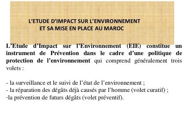 L'ETUDE D'IMPACT SUR L'ENVIRONNEMENT             ET SA MISE EN PLACE AU MAROCL'Etude d'Impact sur l'Environnement (EIE) co...