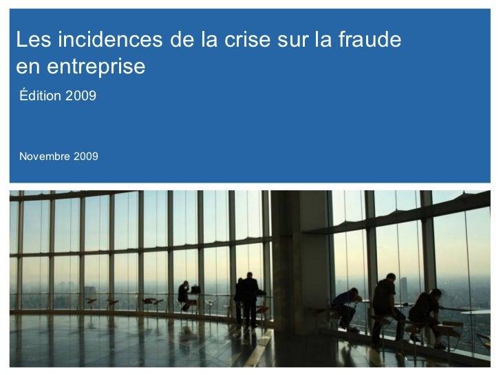  Les incidences de la crise sur la fraude  en entreprise Novembre 2009 Édition 2009