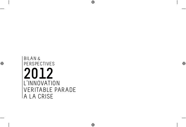 BILAN &PERSPECTIVES2012L'INNOVATIONVERITABLE PARADEA LA CRISE
