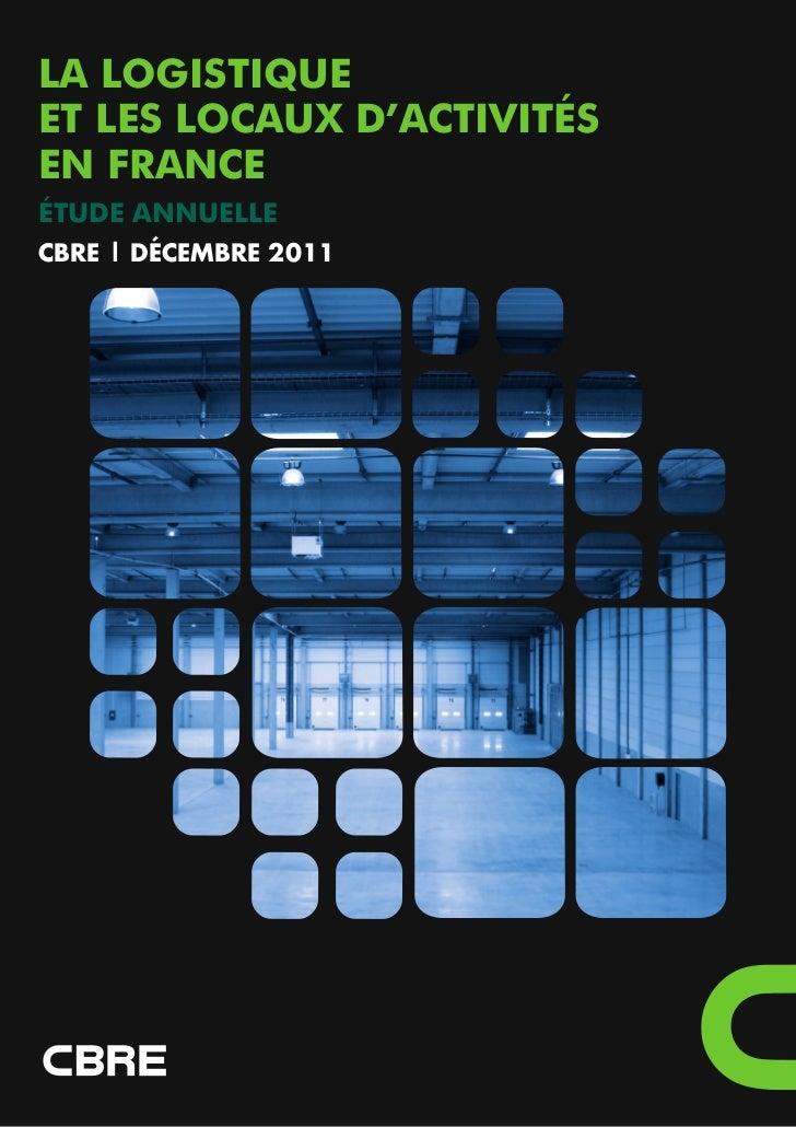 LA LOGISTIQUEET LES LOCAUX D'ACTIVITÉSEN FRANCEÉTUDE ANNUELLECBRE   DÉCEMBRE 2011