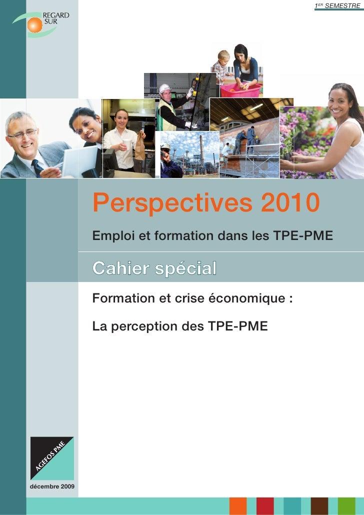 1ER SEMESTRE                     Perspectives 2010                 Emploi et formation dans les TPE-PME                  C...