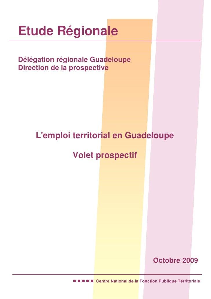 Etude Régionale  Délégation régionale Guadeloupe Direction de la prospective         L'emploi territorial en Guadeloupe   ...
