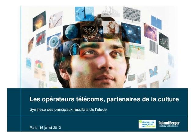 1 Paris, 16 juillet 2013 Synthèse des principaux résultats de l'étude Les opérateurs télécoms, partenaires de la culture