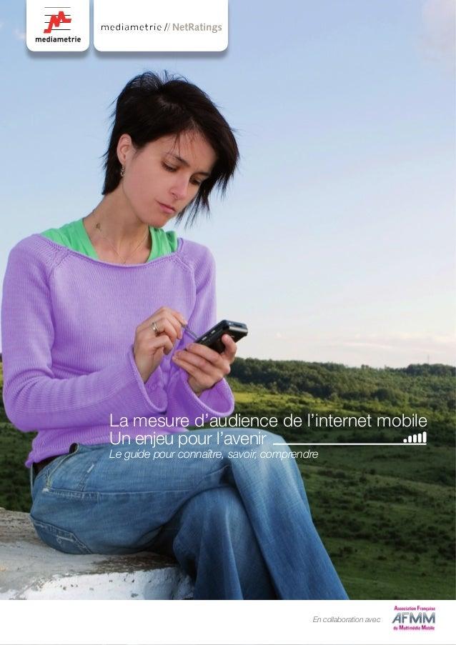 La mesure d'audience de l'internet mobile Un enjeu pour l'avenir Le guide pour connaître, savoir, comprendre // En collabo...