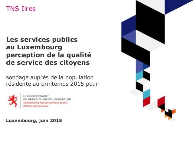 TNS Ilres Les services publics au Luxembourg perception de la qualité de service des citoyens sondage auprès de la populat...