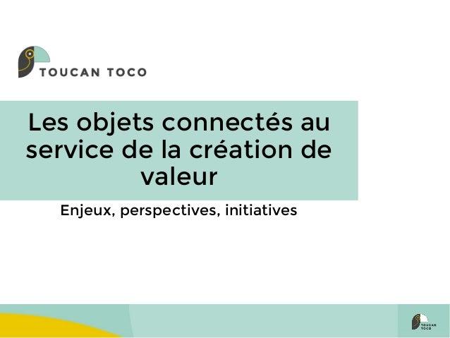 Les objets connectés au service de la création de valeur Enjeux, perspectives, initiatives