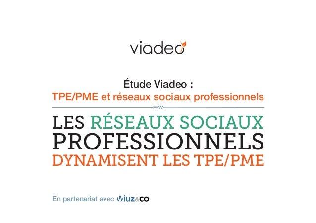 Étude Viadeo : TPE/PME et réseaux sociaux professionnels LES RÉSEAUX SOCIAUX PROFESSIONNELS DYNAMISENT LES TPE/PME En par...