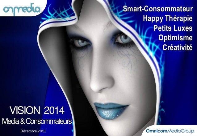 Smart-Consommateur Happy Thérapie Petits Luxes Optimisme Créativité  VISION 2014 Media & Consommateurs Décembre 2013