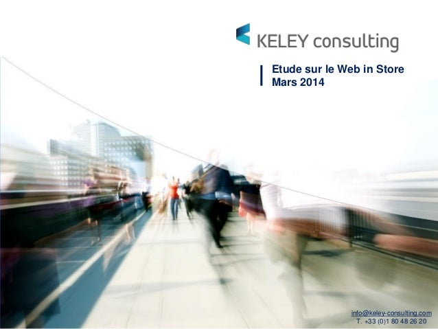 Etude sur le Web in Store Mars 2014 info@keley-consulting.com T. +33 (0)1 80 48 26 20